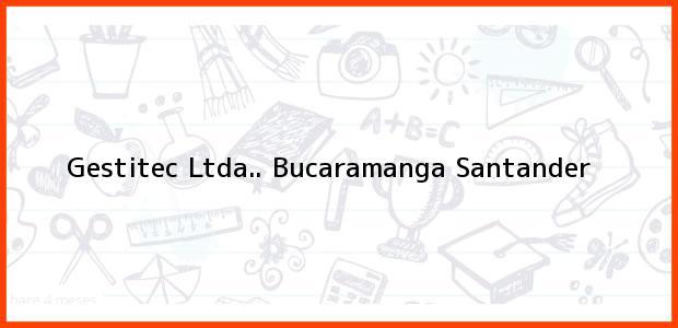Teléfono, Dirección y otros datos de contacto para Gestitec Ltda.., Bucaramanga, Santander, Colombia