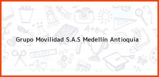 Teléfono, Dirección y otros datos de contacto para Grupo Movilidad S.A.S, Medellín, Antioquia, Colombia