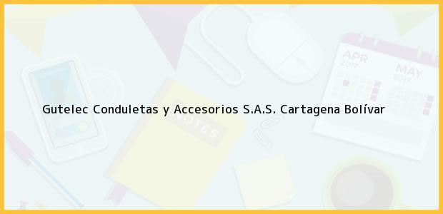 Teléfono, Dirección y otros datos de contacto para Gutelec Conduletas y Accesorios S.A.S., Cartagena, Bolívar, Colombia