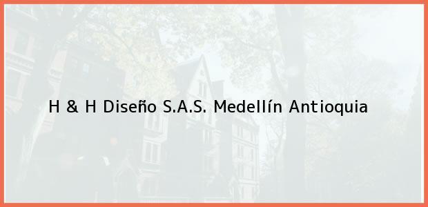 Teléfono, Dirección y otros datos de contacto para H & H Diseño S.A.S., Medellín, Antioquia, Colombia