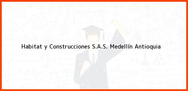 Teléfono, Dirección y otros datos de contacto para Habitat y Construcciones S.A.S., Medellín, Antioquia, Colombia