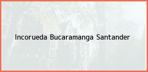 Teléfono, Dirección y otros datos de contacto para Incorueda, Bucaramanga, Santander, Colombia