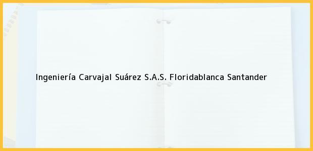 Teléfono, Dirección y otros datos de contacto para Ingeniería Carvajal Suárez S.A.S., Floridablanca, Santander, Colombia