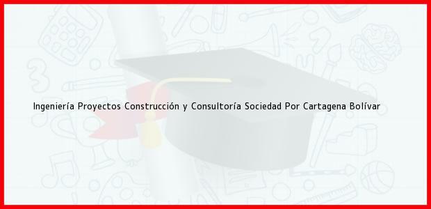 Teléfono, Dirección y otros datos de contacto para Ingeniería Proyectos Construcción y Consultoría Sociedad Por, Cartagena, Bolívar, Colombia