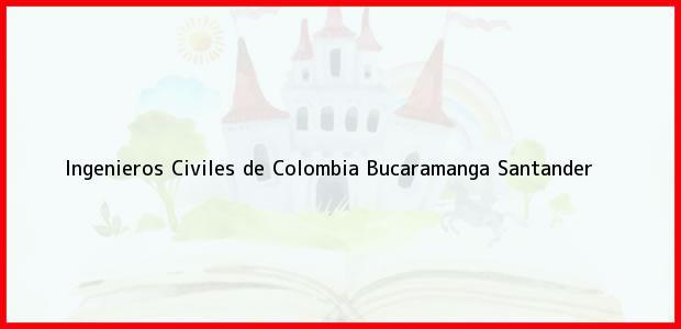 Teléfono, Dirección y otros datos de contacto para Ingenieros Civiles de Colombia, Bucaramanga, Santander, Colombia