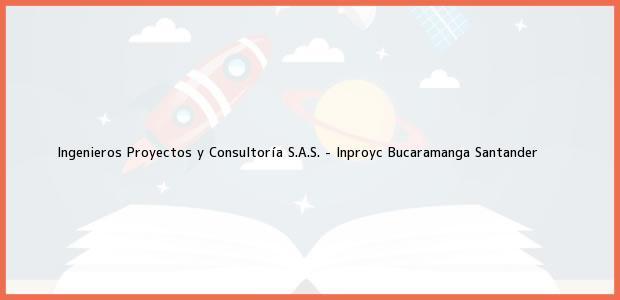 Teléfono, Dirección y otros datos de contacto para Ingenieros Proyectos y Consultoría S.A.S. - Inproyc, Bucaramanga, Santander, Colombia