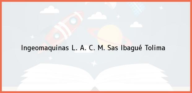 Teléfono, Dirección y otros datos de contacto para Ingeomaquinas L. A. C. M. Sas, Ibagué, Tolima, Colombia