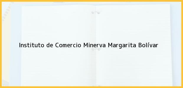 Teléfono, Dirección y otros datos de contacto para Instituto de Comercio Minerva, Margarita, Bolívar, Colombia