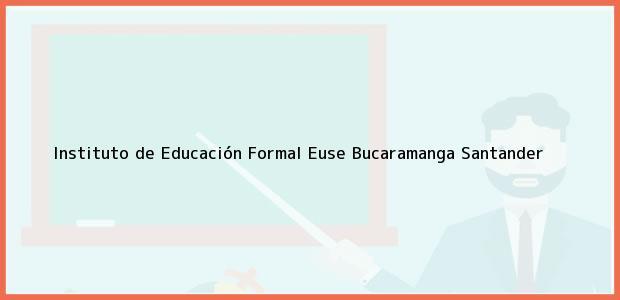Teléfono, Dirección y otros datos de contacto para Instituto de Educación Formal Euse, Bucaramanga, Santander, Colombia