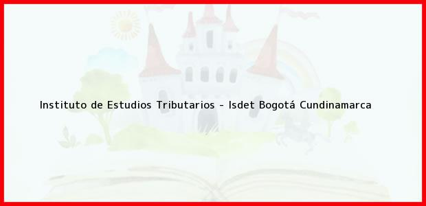 Teléfono, Dirección y otros datos de contacto para Instituto de Estudios Tributarios - Isdet, Bogotá, Cundinamarca, Colombia