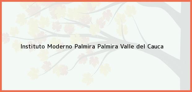 Teléfono, Dirección y otros datos de contacto para Instituto Moderno Palmira, Palmira, Valle del Cauca, Colombia