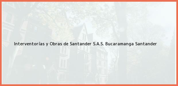 Teléfono, Dirección y otros datos de contacto para Interventorías y Obras de Santander S.A.S., Bucaramanga, Santander, Colombia