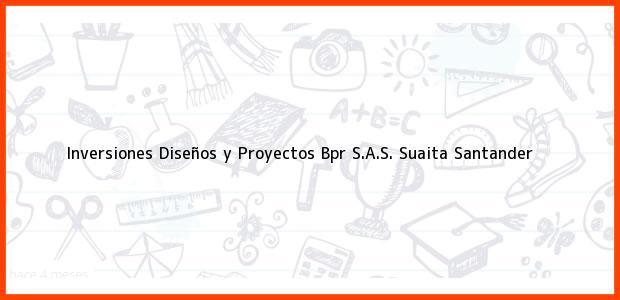Teléfono, Dirección y otros datos de contacto para Inversiones Diseños y Proyectos Bpr S.A.S., Suaita, Santander, Colombia