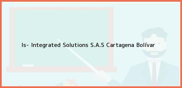 Teléfono, Dirección y otros datos de contacto para Is- Integrated Solutions S.A.S, Cartagena, Bolívar, Colombia