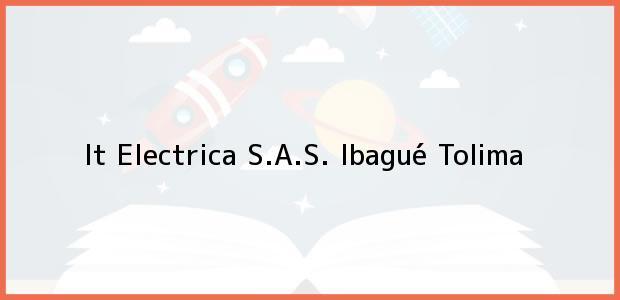 Teléfono, Dirección y otros datos de contacto para It Electrica S.A.S., Ibagué, Tolima, Colombia