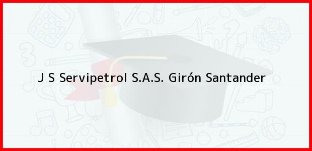 Teléfono, Dirección y otros datos de contacto para J S Servipetrol S.A.S., Girón, Santander, Colombia