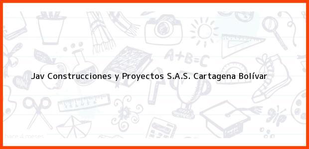 Teléfono, Dirección y otros datos de contacto para Jav Construcciones y Proyectos S.A.S., Cartagena, Bolívar, Colombia