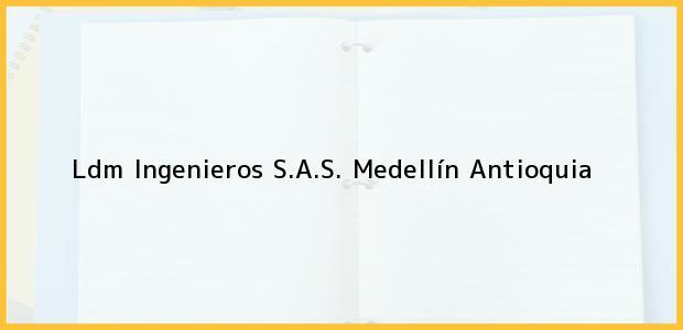 Teléfono, Dirección y otros datos de contacto para Ldm Ingenieros S.A.S., Medellín, Antioquia, Colombia
