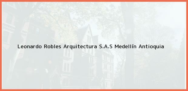 Teléfono, Dirección y otros datos de contacto para Leonardo Robles Arquitectura S.A.S, Medellín, Antioquia, Colombia