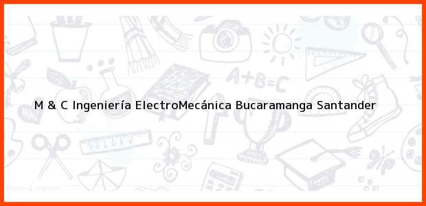 Teléfono, Dirección y otros datos de contacto para M & C Ingeniería ElectroMecánica, Bucaramanga, Santander, Colombia