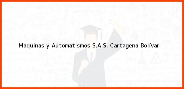 Teléfono, Dirección y otros datos de contacto para Maquinas y Automatismos S.A.S., Cartagena, Bolívar, Colombia