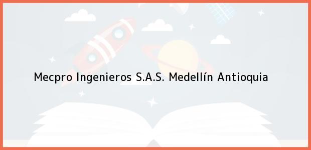Teléfono, Dirección y otros datos de contacto para Mecpro Ingenieros S.A.S., Medellín, Antioquia, Colombia