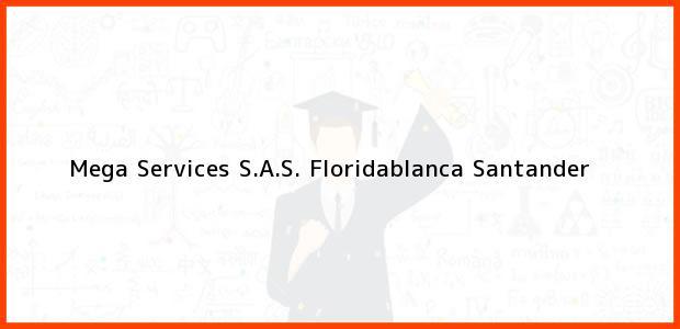 Teléfono, Dirección y otros datos de contacto para Mega Services S.A.S., Floridablanca, Santander, Colombia