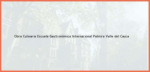 Teléfono, Dirección y otros datos de contacto para Obra Culinaria Escuela Gastronómica Internacional, Palmira, Valle del Cauca, Colombia