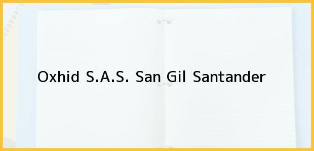 Teléfono, Dirección y otros datos de contacto para Oxhid S.A.S., San Gil, Santander, Colombia