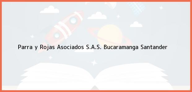 Teléfono, Dirección y otros datos de contacto para Parra y Rojas Asociados S.A.S., Bucaramanga, Santander, Colombia