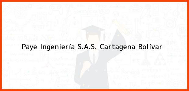 Teléfono, Dirección y otros datos de contacto para Paye Ingeniería S.A.S., Cartagena, Bolívar, Colombia