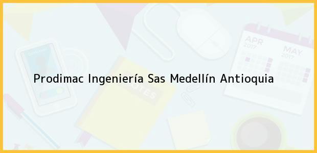 Teléfono, Dirección y otros datos de contacto para Prodimac Ingeniería Sas, Medellín, Antioquia, Colombia