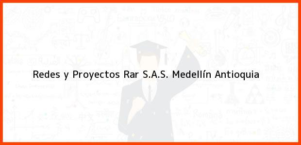 Teléfono, Dirección y otros datos de contacto para Redes y Proyectos Rar S.A.S., Medellín, Antioquia, Colombia