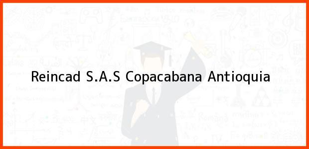 Teléfono, Dirección y otros datos de contacto para Reincad S.A.S, Copacabana, Antioquia, Colombia