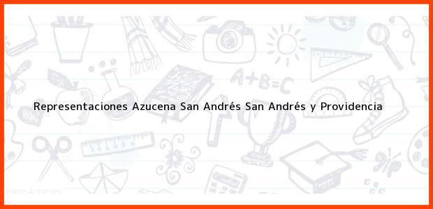 Teléfono, Dirección y otros datos de contacto para Representaciones Azucena, San Andrés, San Andrés y Providencia, Colombia