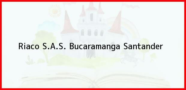 Teléfono, Dirección y otros datos de contacto para Riaco S.A.S., Bucaramanga, Santander, Colombia