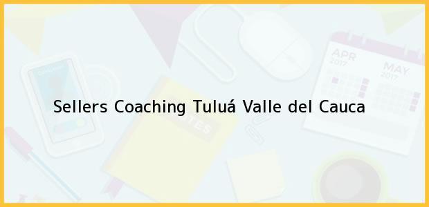 Teléfono, Dirección y otros datos de contacto para Sellers Coaching, Tuluá, Valle del Cauca, Colombia