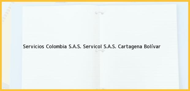Teléfono, Dirección y otros datos de contacto para Servicios Colombia S.A.S. Servicol S.A.S., Cartagena, Bolívar, Colombia