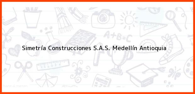 Teléfono, Dirección y otros datos de contacto para Simetría Construcciones S.A.S., Medellín, Antioquia, Colombia