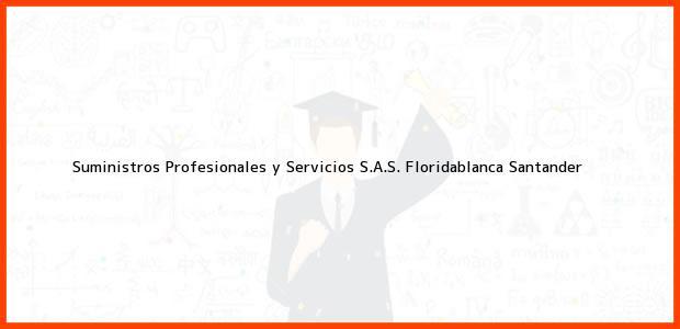 Teléfono, Dirección y otros datos de contacto para Suministros Profesionales y Servicios S.A.S., Floridablanca, Santander, Colombia