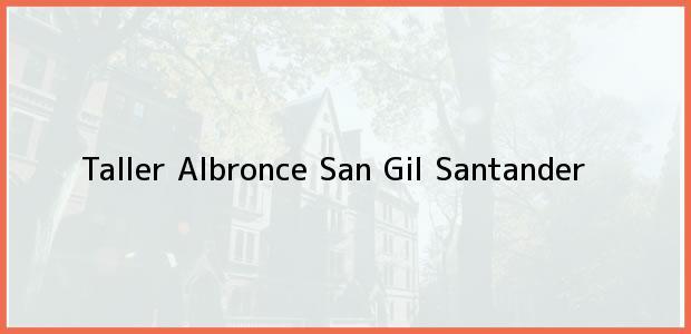 Teléfono, Dirección y otros datos de contacto para Taller Albronce, San Gil, Santander, Colombia