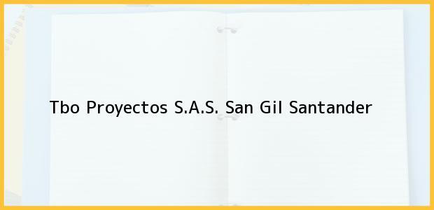 Teléfono, Dirección y otros datos de contacto para Tbo Proyectos S.A.S., San Gil, Santander, Colombia