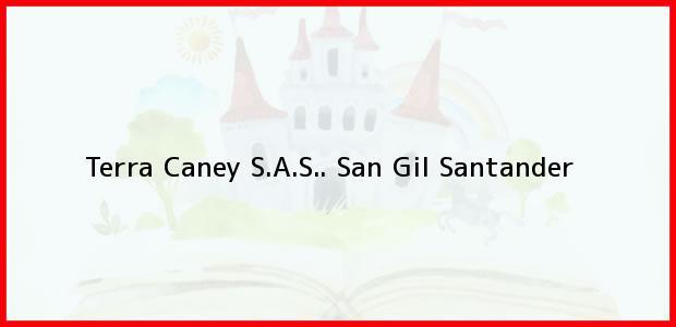 Teléfono, Dirección y otros datos de contacto para Terra Caney S.A.S.., San Gil, Santander, Colombia