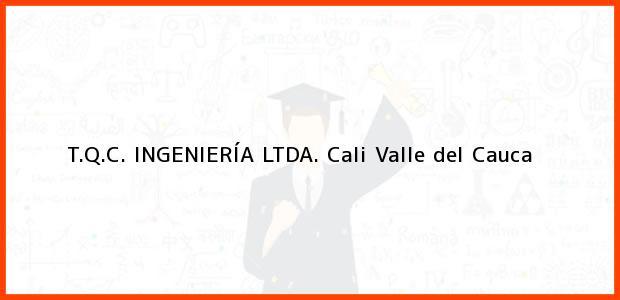 Teléfono, Dirección y otros datos de contacto para T.Q.C. INGENIERÍA LTDA., Cali, Valle del Cauca, Colombia