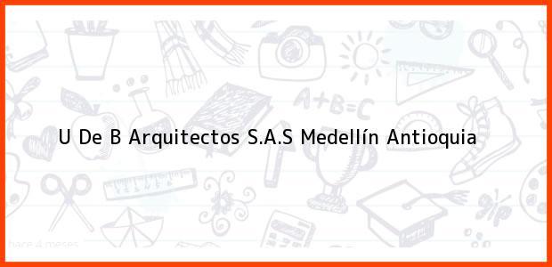 Teléfono, Dirección y otros datos de contacto para U De B Arquitectos S.A.S, Medellín, Antioquia, Colombia