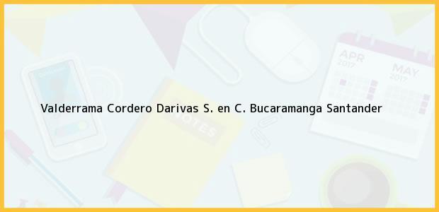 Teléfono, Dirección y otros datos de contacto para Valderrama Cordero Darivas S. en C., Bucaramanga, Santander, Colombia