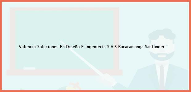 Teléfono, Dirección y otros datos de contacto para Valencia Soluciones En Diseño E Ingeniería S.A.S, Bucaramanga, Santander, Colombia