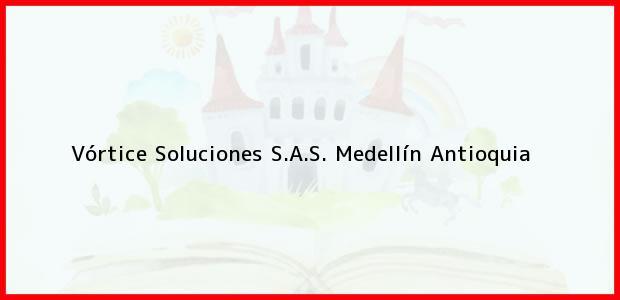 Teléfono, Dirección y otros datos de contacto para Vórtice Soluciones S.A.S., Medellín, Antioquia, Colombia
