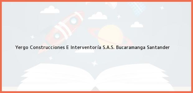 Teléfono, Dirección y otros datos de contacto para Yergo Construcciones E Interventoría S.A.S., Bucaramanga, Santander, Colombia