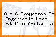 A Y G Proyectos De Ingeniería Ltda. Medellín Antioquia